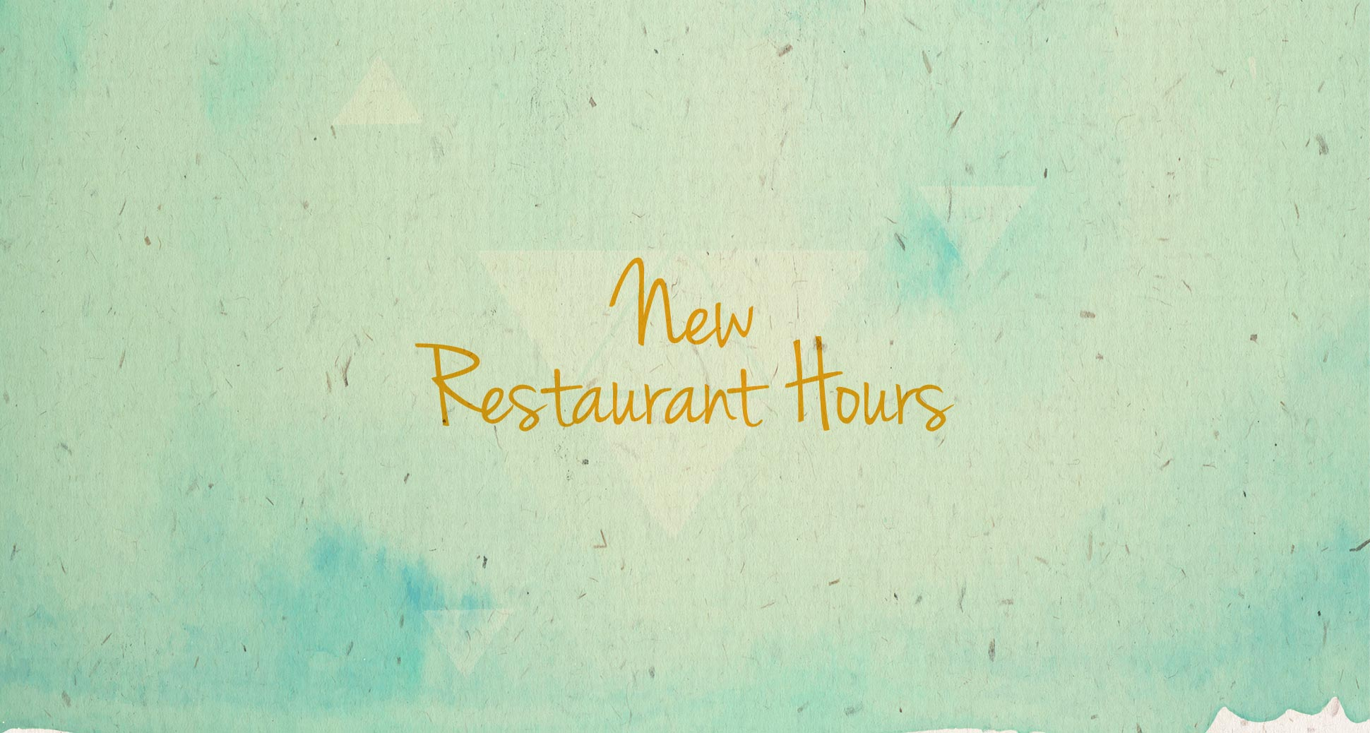 New restaurant hours!